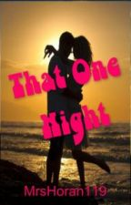 That One Night (One Direction)*On Hold* by MrsHoran119