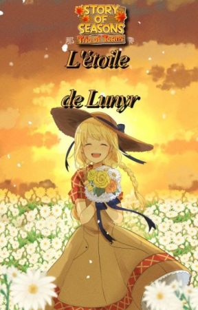 Story of Seasons Trio of Towns : L'étoile de Lunyr ( fanfiction ) by Elincya