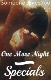 One More Night - Specials by SomeoneLovesYou