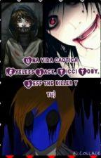 Una vida caotica.......... (Eyeless Jack, Ticci Toby, Jeff the Killer y tu) by Ely-san