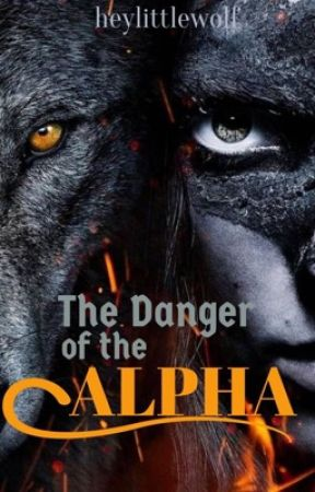 The Danger of The Alpha [UNDER RECONSTRUCTION] by EnigmaticBrunette