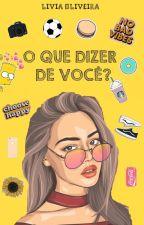 O Que Dizer De Você by writerlica