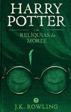 Harry Potter e as Relíquias da Morte by JanainaNascimento487