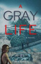 A Gray Life by Red_Harvey