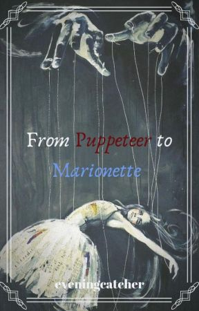 From Puppeteer to Marionette by eveningcatcher