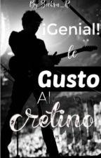 ¡Genial! Le gusto al cretino by Zeekra_R