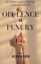 Opulence Or Penury. by AeshaKabir