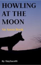 Howling At The Moon//Anon Book by TinyTaco99