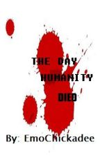 The Day Humanity Died: A Short Story by AccountDeactivated99