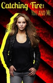 Catching Fire: You and Me by broadwaygurl18