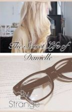 The Secret Life of Danielle by Strangely_Amazing