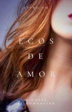 Ecos de Amor - Livro Um #SimplesmenteEscreva by tpermann