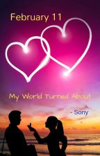 February 11: My World Turned About by sonyismypenname