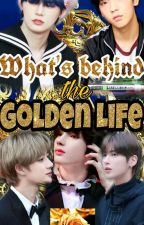 What's behind the GOLDEN LIFE by BTSANTIAGO96
