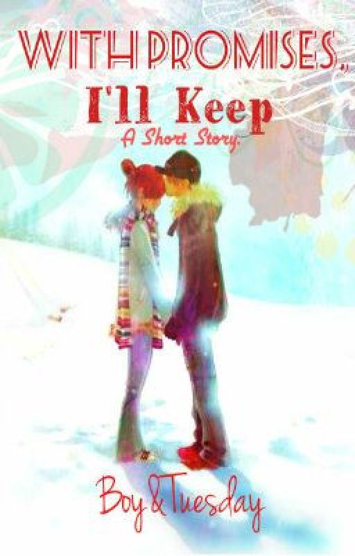 With Promises, I'll Keep by BoyAndTuesday