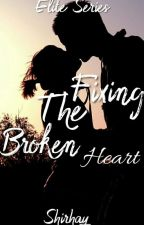 Fixing The Broken Heart (Elite Series #1) by shirhay