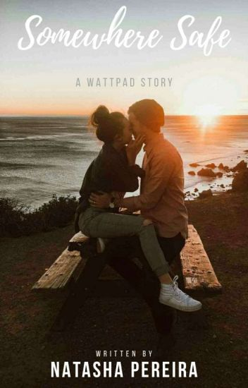Somewhere Safe - Nataśśa Pereira - Wattpad
