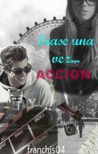 Erase Una Vez....Acción © by Franchis04