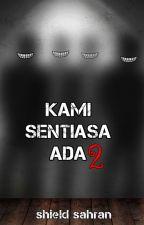 Kumpulan Cerita Misteri/Seram: Kami Sentiasa Ada (2) [complete] by ShieldSahran