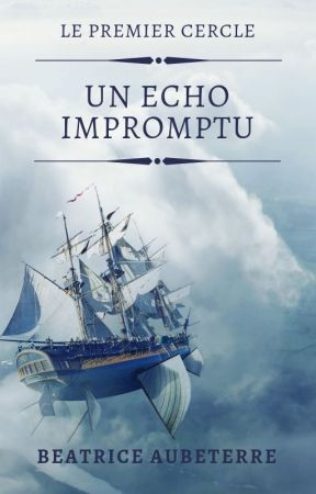 Le Premier Cercle - I - Un écho impromptu by BeatriceAubeterre