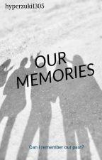 Our Memories by hyperzuki1305