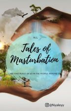 Tales of Masturbation by nyaley