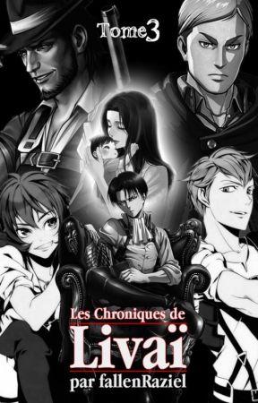 Les Chroniques de Livaï ~ Tome 3 [+13] by GemminyRcitdeScience