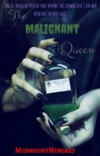The Malignant Queen: Three Dark Crowns by MidnightNinja27