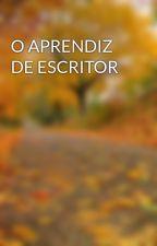 O APRENDIZ DE ESCRITOR by LuizVeiga9