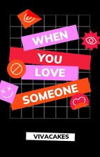 When you love someone || (On Going) by vivacakes