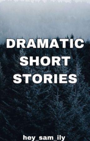 DRAMATIC SHORT STORIES - FASTER - Wattpad
