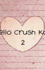 Hello Crush Ko 2 by akosininamorales
