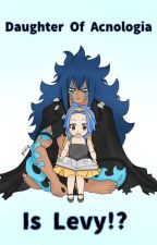 Daughter Of Acnologia Is Levy!? by StingLevy