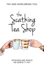 The Scathing Tea Shop | Opinions and Rants by FayLane