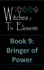 Witches of the Elements - Book 9: Bringer of Power by Darkerangel