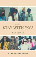 STAY WITH YOU - STAY Season 2 by blackespresso28