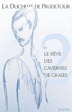 La Duchesse de Prudetour et le rêve des Cavernes de Craies by XaveVonCroy