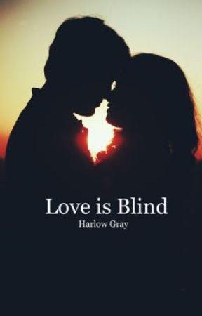 Love is Blind by harlowgraythewriter
