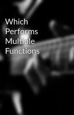 Which Performs Multiple Functions by russmeada
