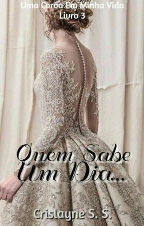 QUEM SABE UM DIA... by CrisSantos13