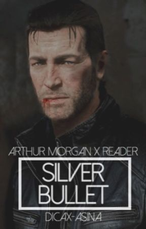SILVER BULLET ⊳ arthur morgan x reader by dicax-asina