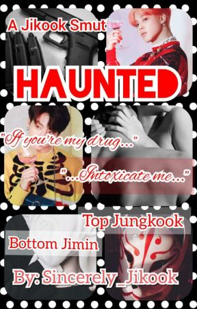 Haunted | Jikook Smut | by Sincerely_Jikook