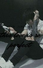 This Love Is So Perfect  ↣JK↢ by youngmijungkook