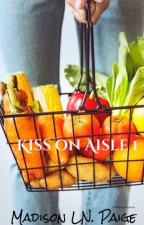 Kiss on Aisle 1✔️ by TheGazillionthWriter