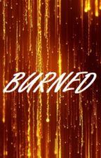 Burned  ❦REWRITE❦ by Crystals122