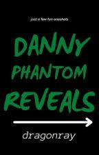 Danny Phantom Reveal (Oneshots) by DannyFruitloop