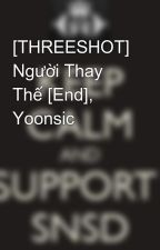 [THREESHOT] Người Thay Thế [End], Yoonsic by Yoonsic_in_my_mind