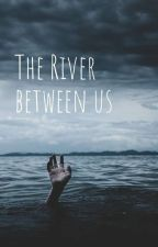 The River Between Us by dead_boy66