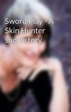 Sword Play - A Skin Hunter short story by MariannedePierres