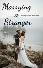 Marrying a Stranger   by XxThatRomanticCrapxX